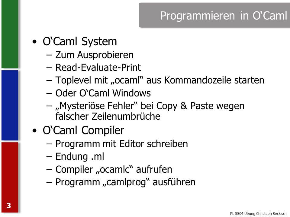 PL SS04 Übung Christoph Bockisch 4 OCaml Programmiersprache Kommentare eingeschlossen von (* und *) –Kommentare können verschachtelt sein Bezeichner bestehen aus Zahlen, Buchstaben und _ –Beginnen mit einem Kleinbuchstaben –OCaml ist case-sensitiv Mit let können Konstanten definiert werden Funktionen sind Werte.