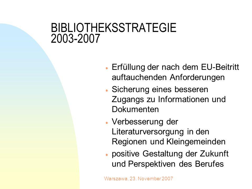 Warszawa, 23. November 2007 BIBLIOTHEKSSTRATEGIE 2003-2007 Erfüllung der nach dem EU-Beitritt auftauchenden Anforderungen Sicherung eines besseren Zug