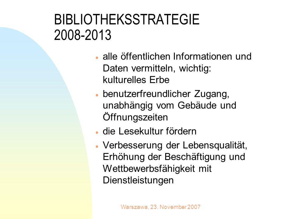 Warszawa, 23. November 2007 BIBLIOTHEKSSTRATEGIE 2008-2013 alle öffentlichen Informationen und Daten vermitteln, wichtig: kulturelles Erbe benutzerfre