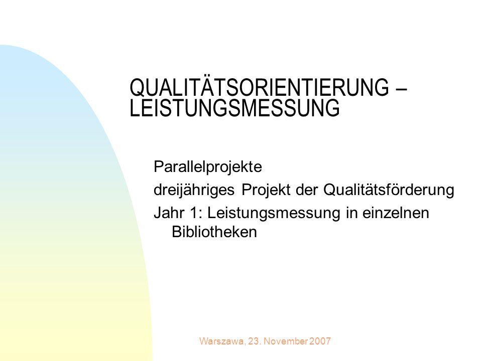 Warszawa, 23. November 2007 QUALITÄTSORIENTIERUNG – LEISTUNGSMESSUNG Parallelprojekte dreijähriges Projekt der Qualitätsförderung Jahr 1: Leistungsmes