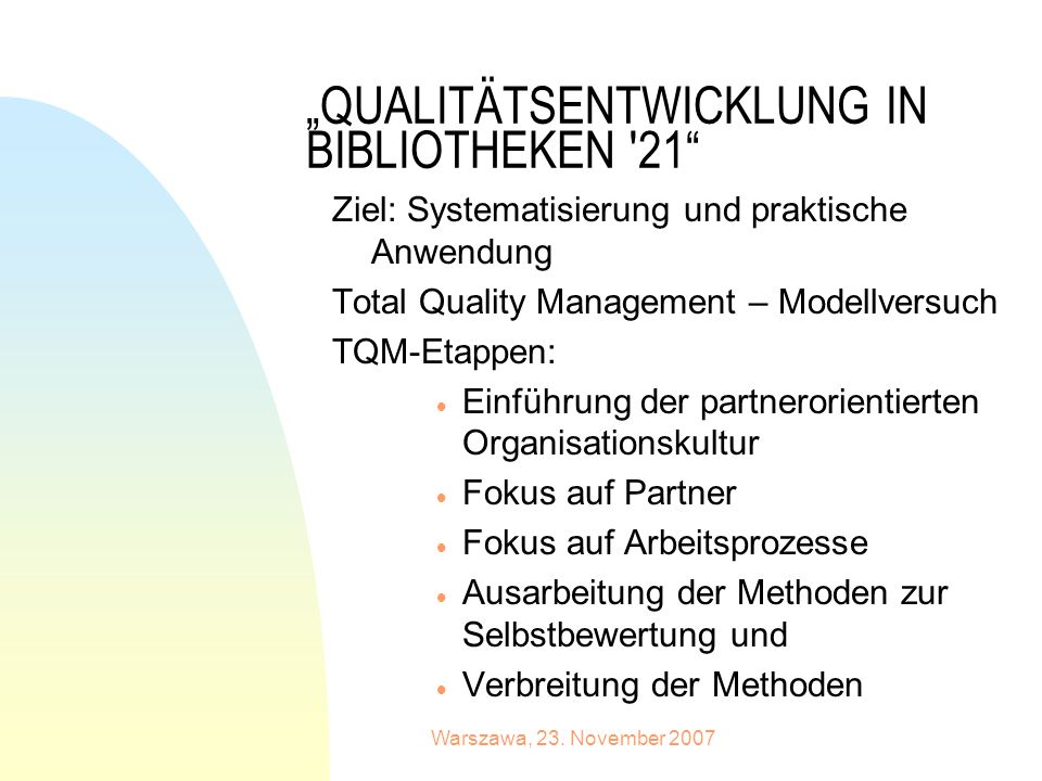 Warszawa, 23. November 2007 QUALITÄTSENTWICKLUNG IN BIBLIOTHEKEN '21 Ziel: Systematisierung und praktische Anwendung Total Quality Management – Modell