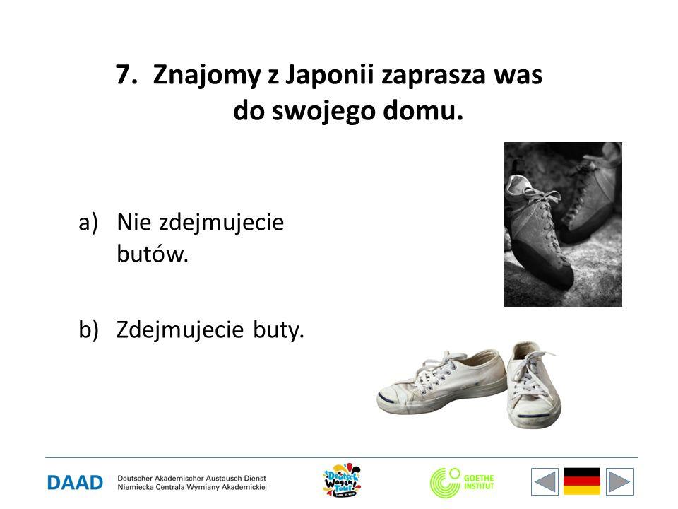 7.Znajomy z Japonii zaprasza was do swojego domu. a)Nie zdejmujecie butów. b)Zdejmujecie buty.