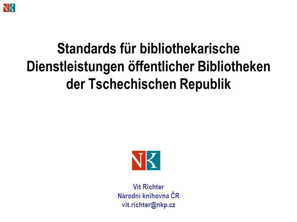 Standards für bibliothekarische Dienstleistungen öffentlicher Bibliotheken der Tschechischen Republik Vít Richter Národní knihovna ČR vit.richter@nkp.