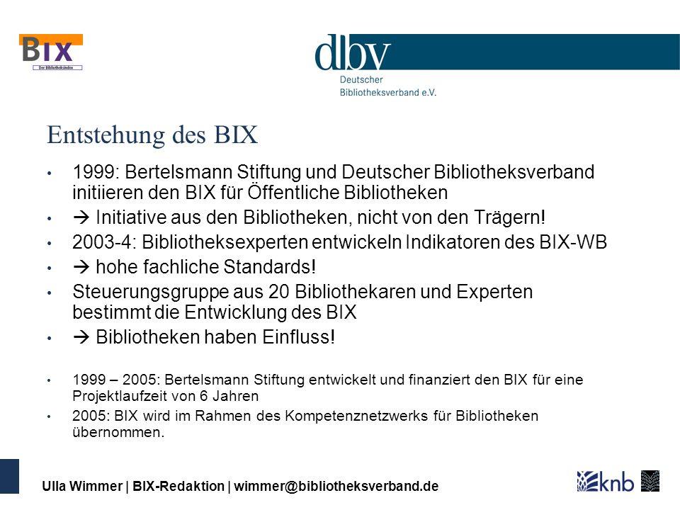 Ulla Wimmer   BIX-Redaktion   wimmer@bibliotheksverband.de Entstehung des BIX 1999: Bertelsmann Stiftung und Deutscher Bibliotheksverband initiieren d