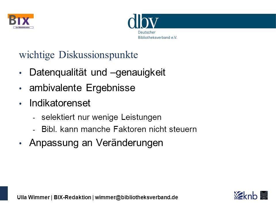 Ulla Wimmer   BIX-Redaktion   wimmer@bibliotheksverband.de wichtige Diskussionspunkte Datenqualität und –genauigkeit ambivalente Ergebnisse Indikatore