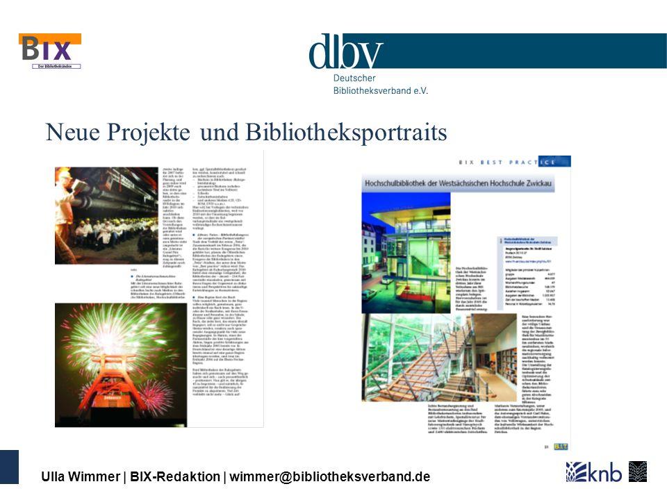 Ulla Wimmer   BIX-Redaktion   wimmer@bibliotheksverband.de Neue Projekte und Bibliotheksportraits