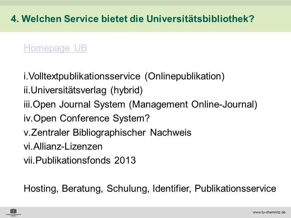 4. Welchen Service bietet die Universitätsbibliothek? Homepage UB i.Volltextpublikationsservice (Onlinepublikation) ii.Universitätsverlag (hybrid) iii
