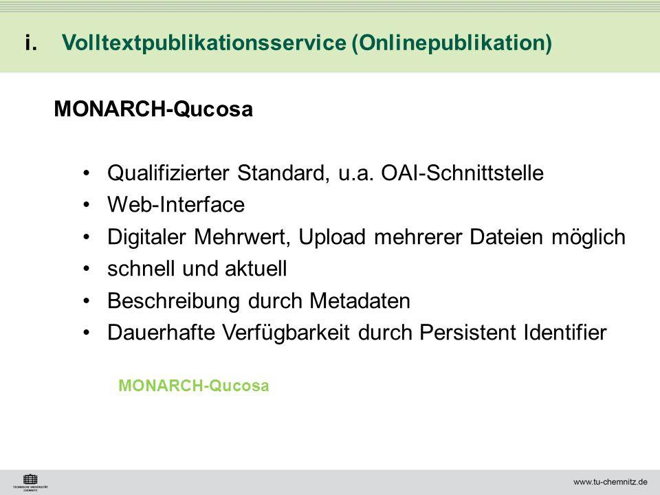 MONARCH-Qucosa Qualifizierter Standard, u.a. OAI-Schnittstelle Web-Interface Digitaler Mehrwert, Upload mehrerer Dateien möglich schnell und aktuell B