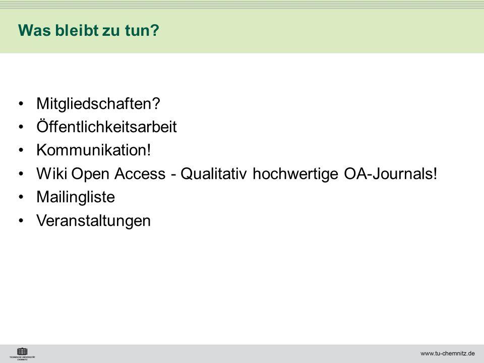 Mitgliedschaften? Öffentlichkeitsarbeit Kommunikation! Wiki Open Access - Qualitativ hochwertige OA-Journals! Mailingliste Veranstaltungen Was bleibt