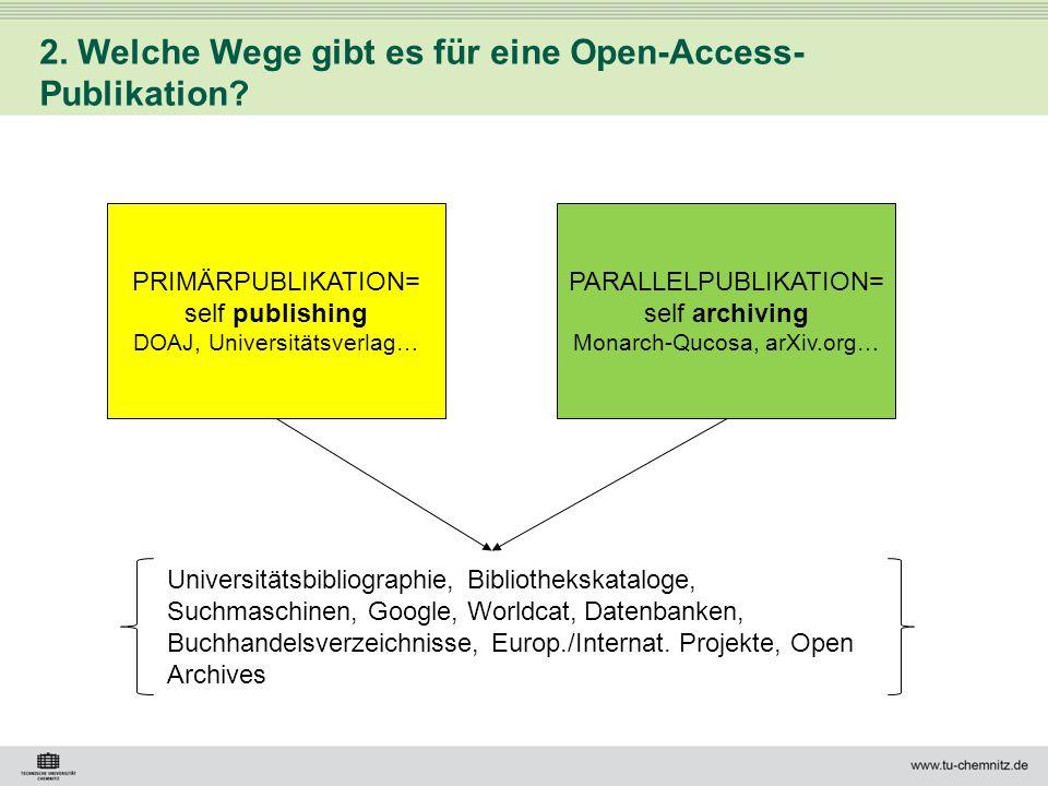 2. Welche Wege gibt es für eine Open-Access- Publikation? PARALLELPUBLIKATION= self archiving Monarch-Qucosa, arXiv.org… PRIMÄRPUBLIKATION= self publi