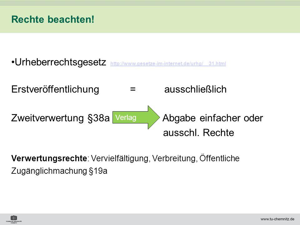 Rechte beachten! Urheberrechtsgesetz http://www.gesetze-im-internet.de/urhg/__31.html http://www.gesetze-im-internet.de/urhg/__31.html Erstveröffentli