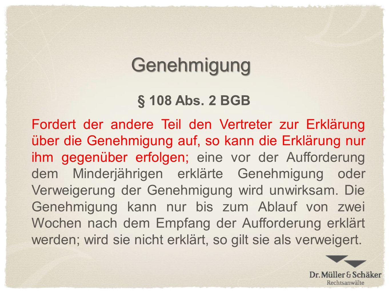 Genehmigung § 108 Abs. 2 BGB Fordert der andere Teil den Vertreter zur Erklärung über die Genehmigung auf, so kann die Erklärung nur ihm gegenüber erf
