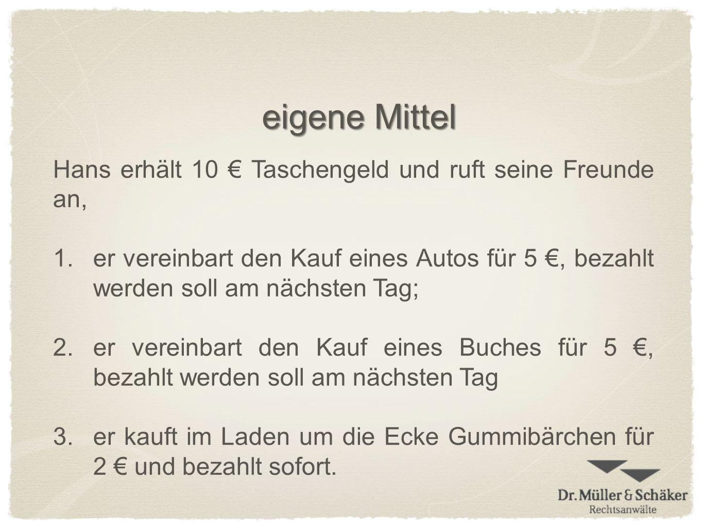 eigene Mittel Hans erhält 10 Taschengeld und ruft seine Freunde an, 1.er vereinbart den Kauf eines Autos für 5, bezahlt werden soll am nächsten Tag; 2