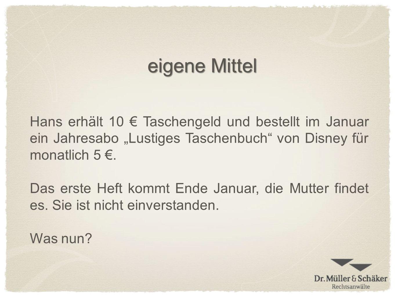 eigene Mittel Hans erhält 10 Taschengeld und bestellt im Januar ein Jahresabo Lustiges Taschenbuch von Disney für monatlich 5. Das erste Heft kommt En