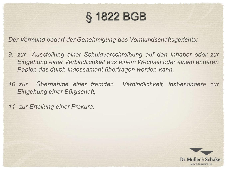 § 1822 BGB Der Vormund bedarf der Genehmigung des Vormundschaftsgerichts: 9.zur Ausstellung einer Schuldverschreibung auf den Inhaber oder zur Eingehu