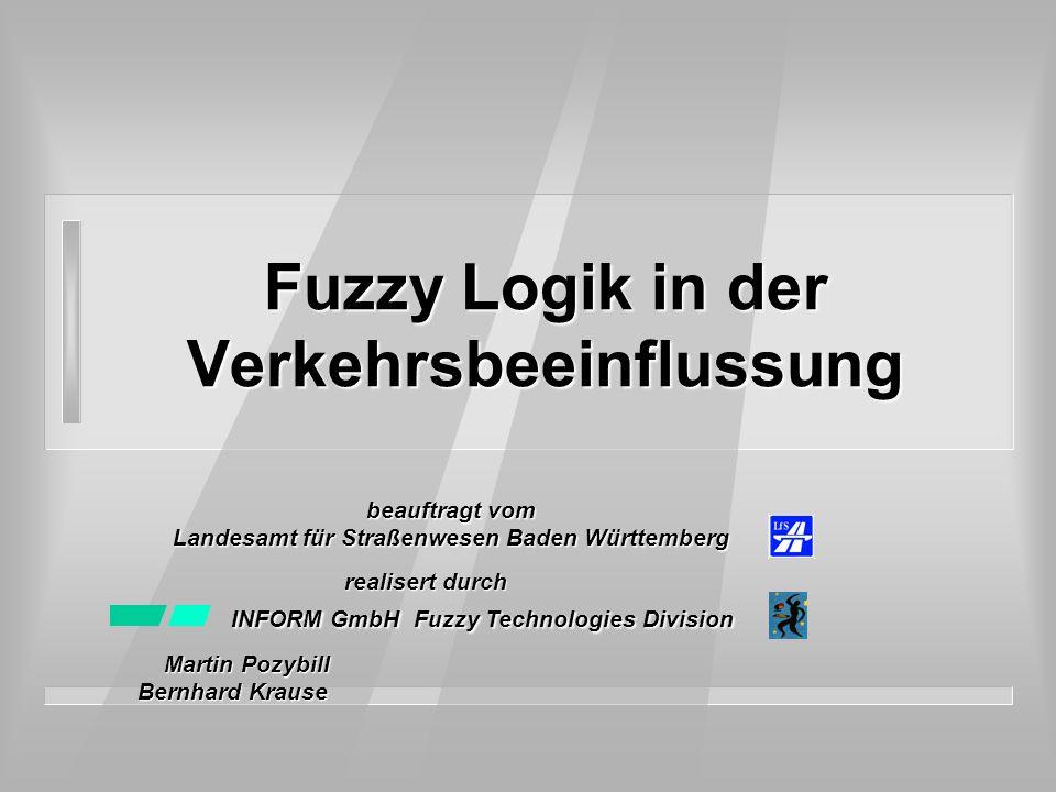 Fuzzy Logik in der Verkehrsbeeinflussung beauftragt vom Landesamt für Straßenwesen Baden Württemberg INFORM GmbH Fuzzy Technologies Division realisert