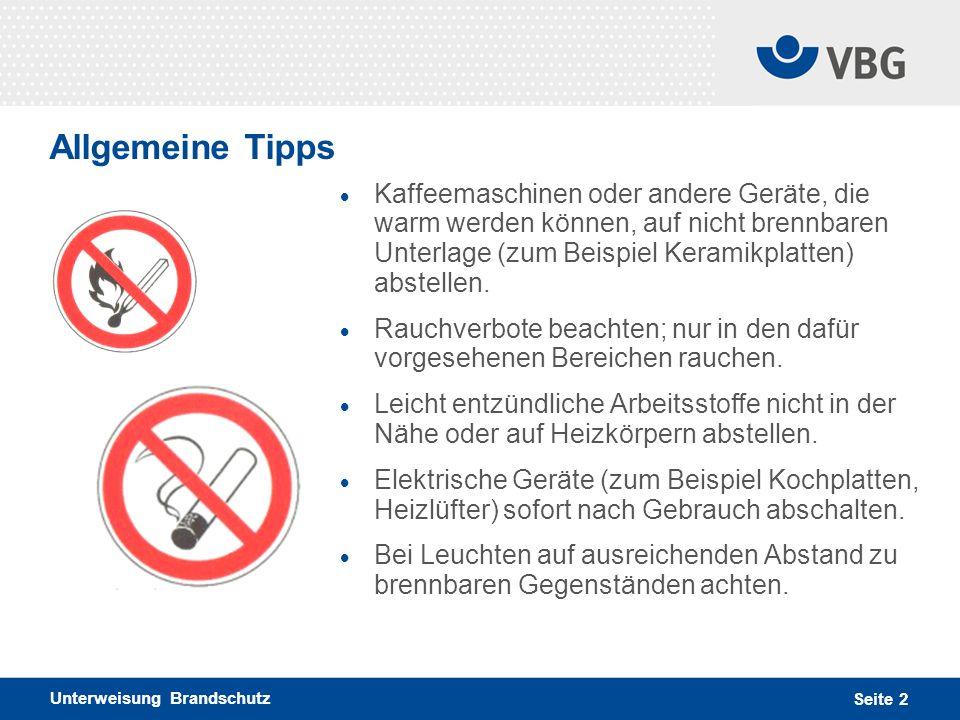 Unterweisung Brandschutz Seite 2 Allgemeine Tipps Kaffeemaschinen oder andere Geräte, die warm werden können, auf nicht brennbaren Unterlage (zum Beis