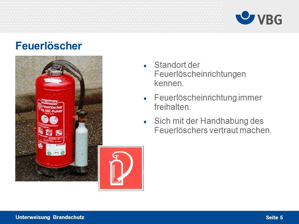 Unterweisung Brandschutz Seite 5 Feuerlöscher Standort der Feuerlöscheinrichtungen kennen. Feuerlöscheinrichtung immer freihalten. Sich mit der Handha