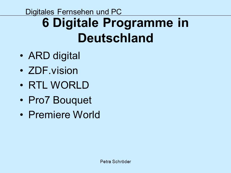 Digitales Fernsehen und PC Petra Schröder 6 Digitale Programme in Deutschland ARD digital ZDF.vision RTL WORLD Pro7 Bouquet Premiere World