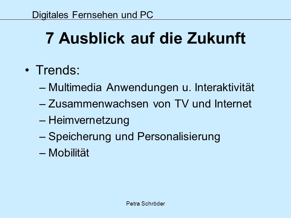 Digitales Fernsehen und PC Petra Schröder 7 Ausblick auf die Zukunft Trends: –Multimedia Anwendungen u. Interaktivität –Zusammenwachsen von TV und Int