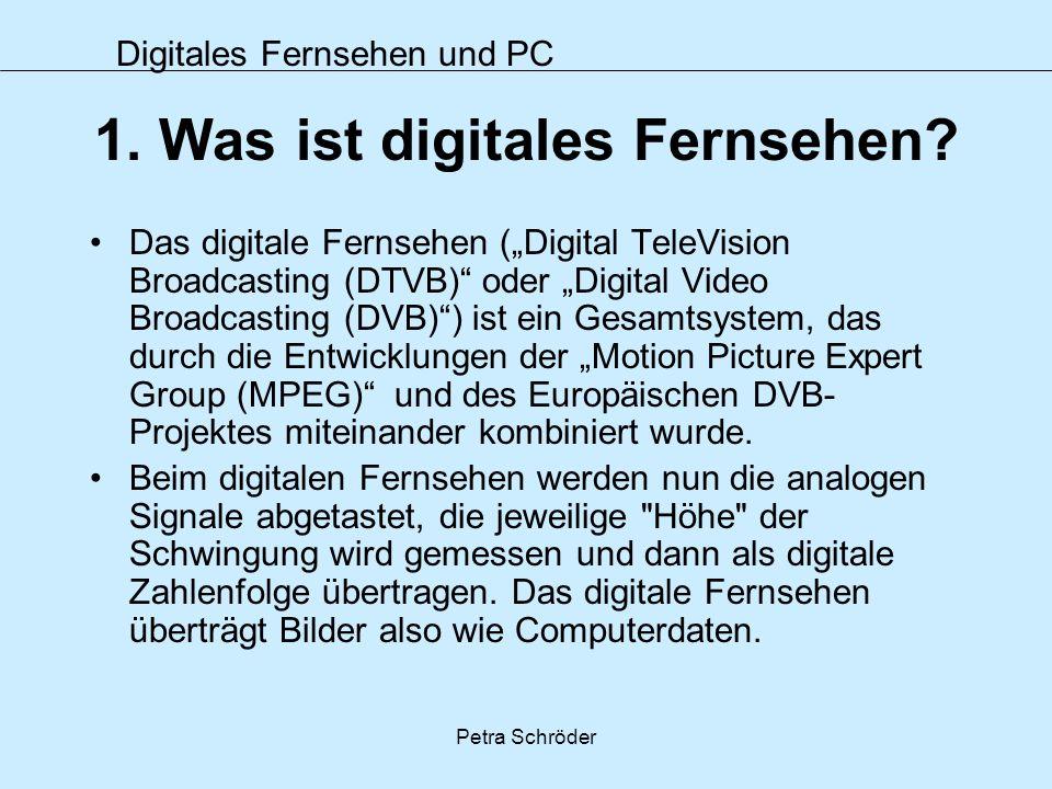 Digitales Fernsehen und PC Petra Schröder 1. Was ist digitales Fernsehen? Das digitale Fernsehen (Digital TeleVision Broadcasting (DTVB) oder Digital