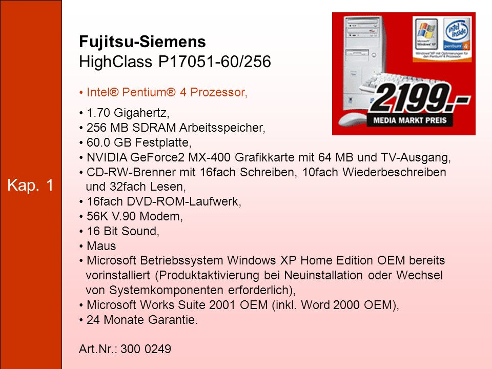 Kap.1 z.B. Intel Pentium 4, Intel Celeron, AMD Athlon, AMD Duron, etc.