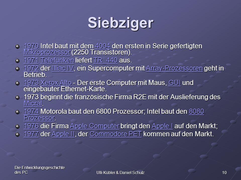 10 Die Entwicklungsgeschichte des PCUlli Kübler & Daniel Schulz Siebziger 19701970 Intel baut mit dem 4004 den ersten in Serie gefertigten Mikroprozes