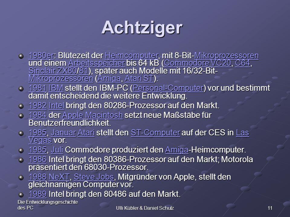 11 Die Entwicklungsgeschichte des PCUlli Kübler & Daniel Schulz Achtziger 1980er1980er: Blütezeit der Heimcomputer, mit 8-Bit-Mikroprozessoren und ein