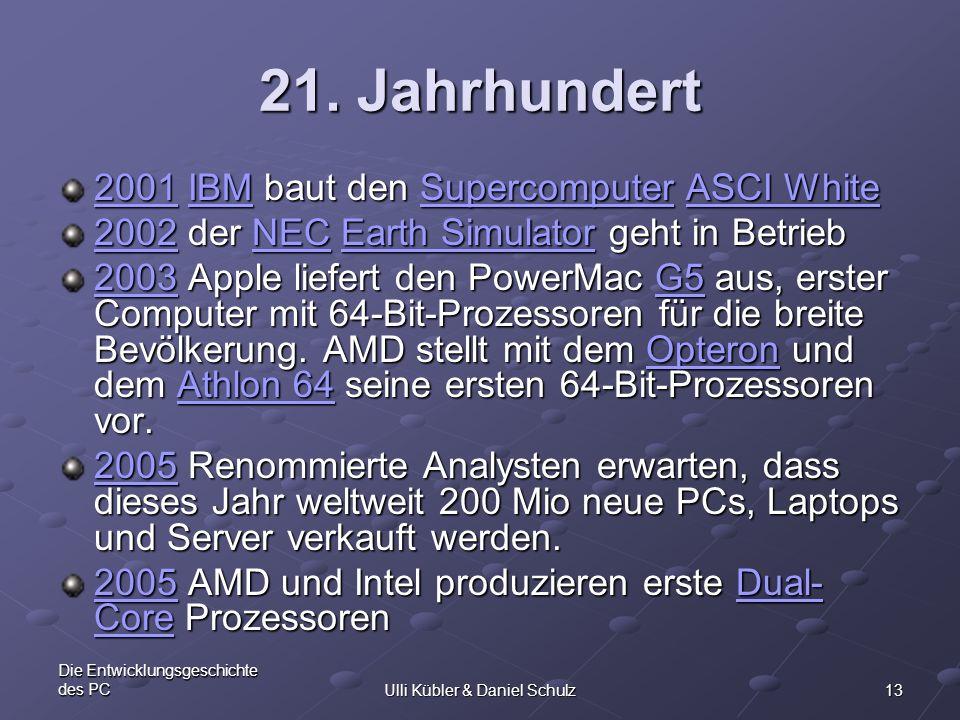 13 Die Entwicklungsgeschichte des PCUlli Kübler & Daniel Schulz 21. Jahrhundert 20012001 IBM baut den Supercomputer ASCI White IBMSupercomputerASCI Wh
