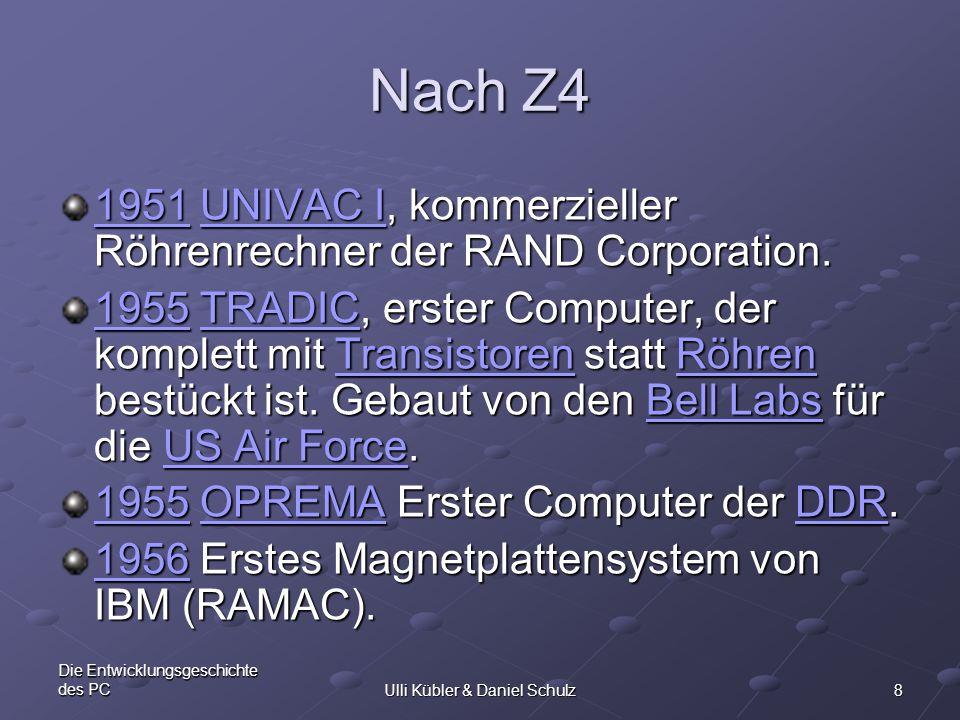 8 Die Entwicklungsgeschichte des PCUlli Kübler & Daniel Schulz Nach Z4 19511951 UNIVAC I, kommerzieller Röhrenrechner der RAND Corporation. UNIVAC I 1