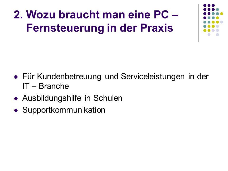 2. Wozu braucht man eine PC – Fernsteuerung in der Praxis Für Kundenbetreuung und Serviceleistungen in der IT – Branche Ausbildungshilfe in Schulen Su