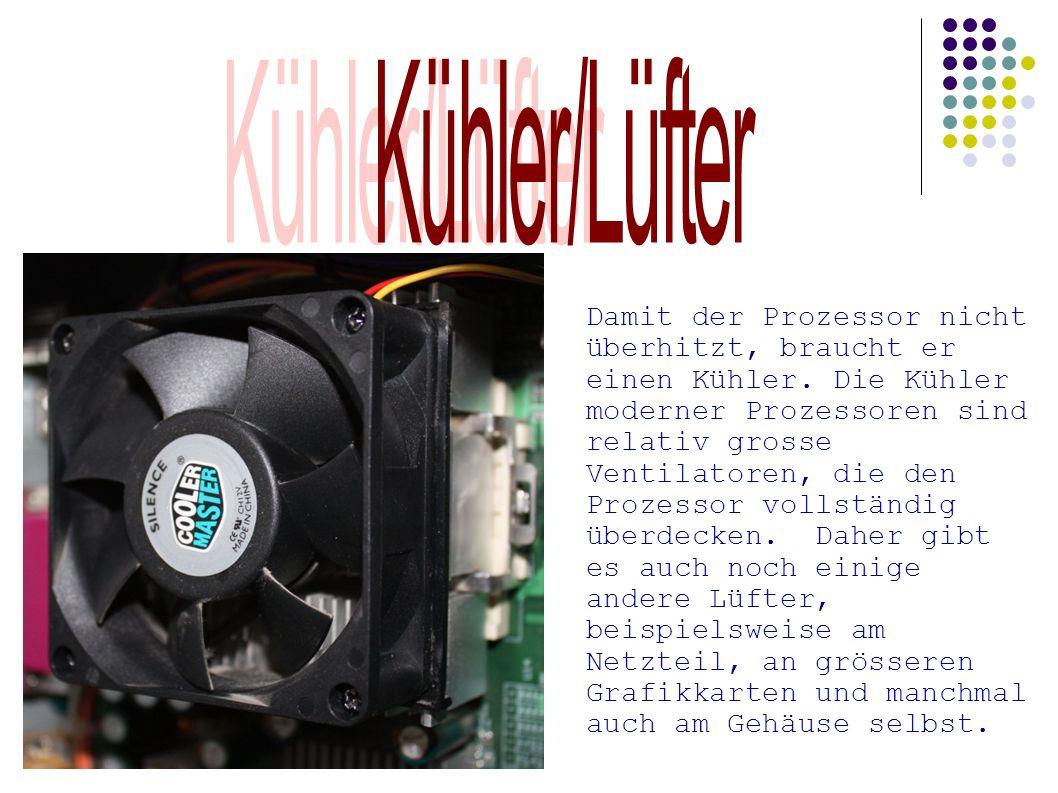 Damit der Prozessor nicht überhitzt, braucht er einen Kühler. Die Kühler moderner Prozessoren sind relativ grosse Ventilatoren, die den Prozessor voll