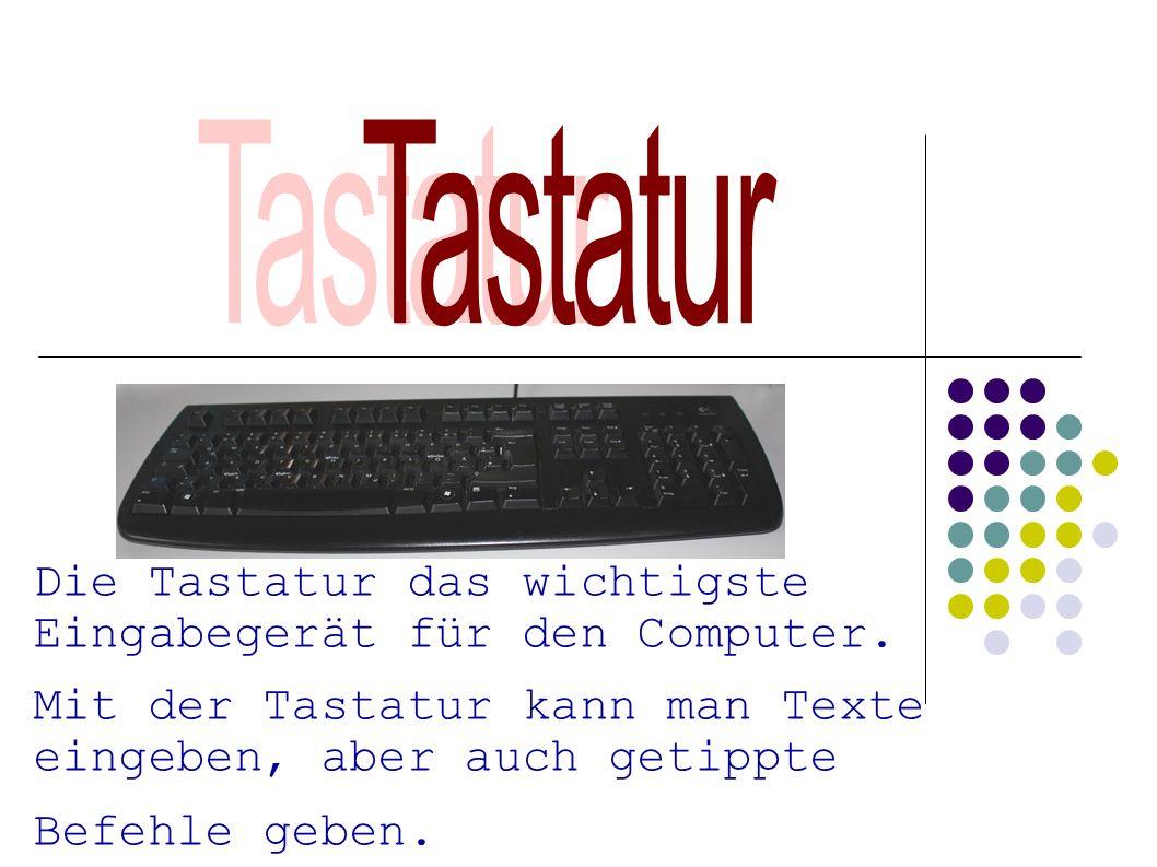 Die Tastatur das wichtigste Eingabegerät für den Computer. Mit der Tastatur kann man Texte eingeben, aber auch getippte Befehle geben.