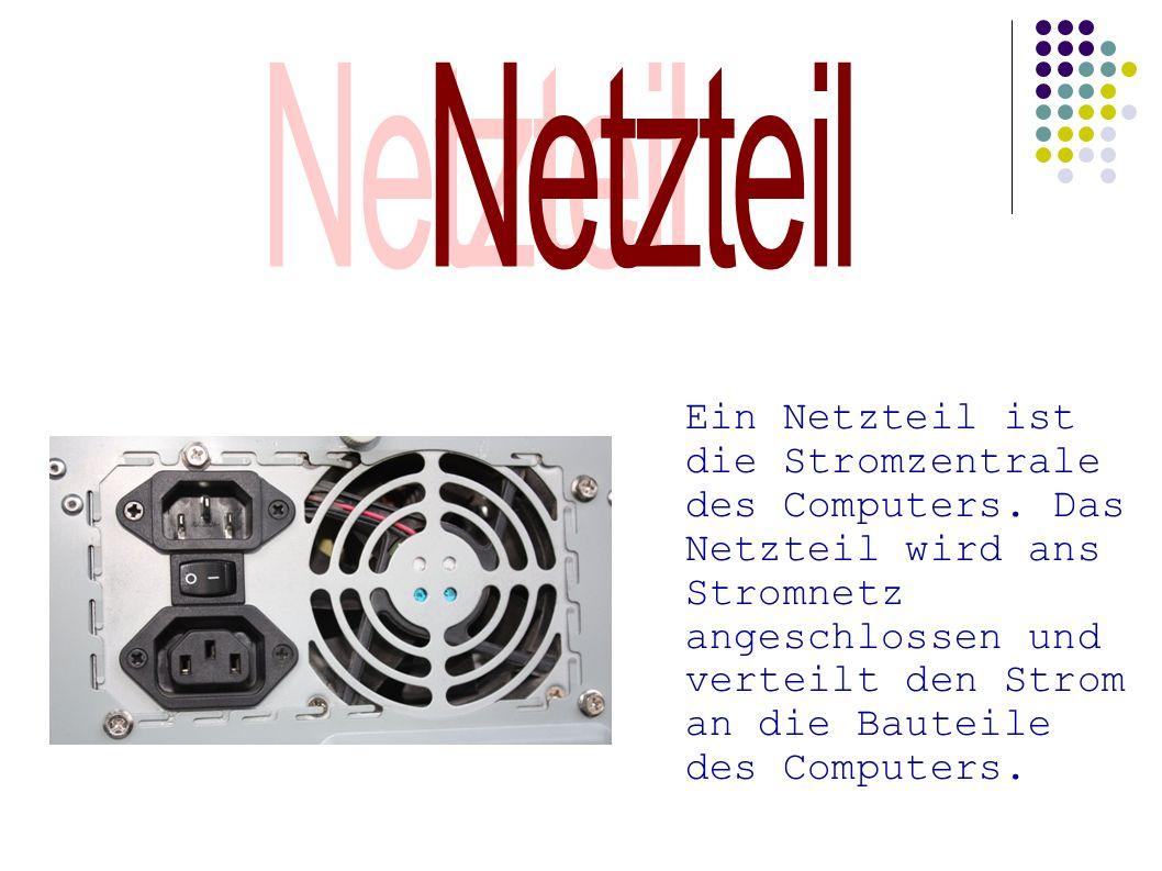 Ein Netzteil ist die Stromzentrale des Computers. Das Netzteil wird ans Stromnetz angeschlossen und verteilt den Strom an die Bauteile des Computers.