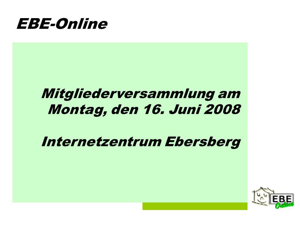 Folie 1 EBE-Online Mitgliederversammlung am Montag, den 16. Juni 2008 Internetzentrum Ebersberg