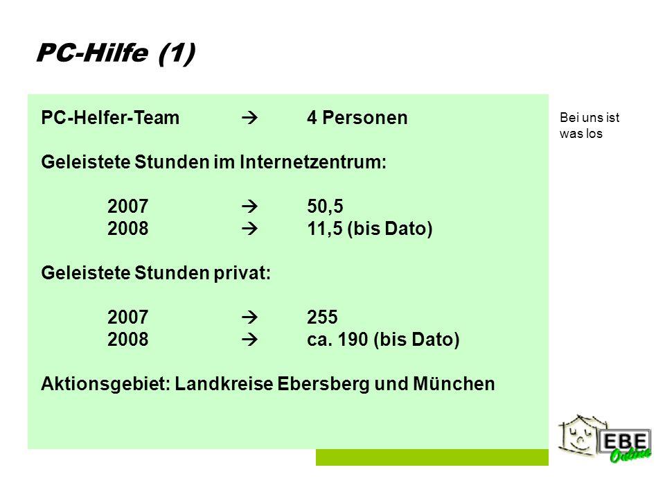 Folie 2 PC-Hilfe (1) PC-Helfer-Team 4 Personen Geleistete Stunden im Internetzentrum: 2007 50,5 2008 11,5 (bis Dato) Geleistete Stunden privat: 2007 255 2008 ca.