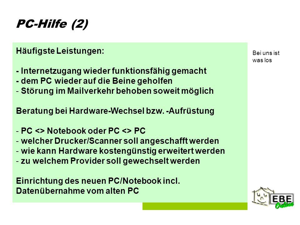 Folie 3 PC-Hilfe (2) Häufigste Leistungen: - Internetzugang wieder funktionsfähig gemacht - dem PC wieder auf die Beine geholfen - Störung im Mailverkehr behoben soweit möglich Beratung bei Hardware-Wechsel bzw.