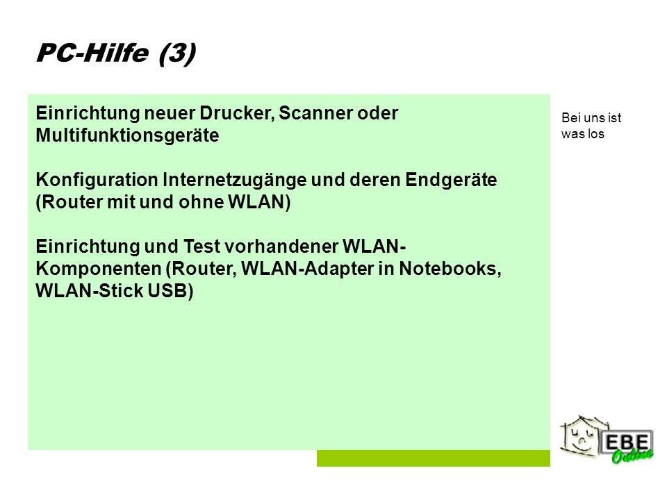 Folie 4 PC-Hilfe (3) Einrichtung neuer Drucker, Scanner oder Multifunktionsgeräte Konfiguration Internetzugänge und deren Endgeräte (Router mit und ohne WLAN) Einrichtung und Test vorhandener WLAN- Komponenten (Router, WLAN-Adapter in Notebooks, WLAN-Stick USB) Bei uns ist was los