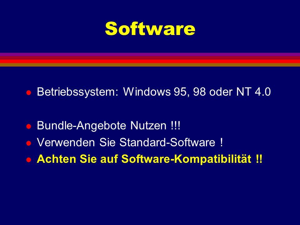 Software l Betriebssystem: Windows 95, 98 oder NT 4.0 l Bundle-Angebote Nutzen !!! l Verwenden Sie Standard-Software ! l Achten Sie auf Software-Kompa