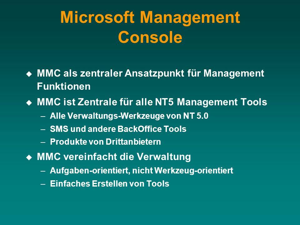 Microsoft Management Console MMC als zentraler Ansatzpunkt für Management Funktionen MMC ist Zentrale für alle NT5 Management Tools –Alle Verwaltungs-