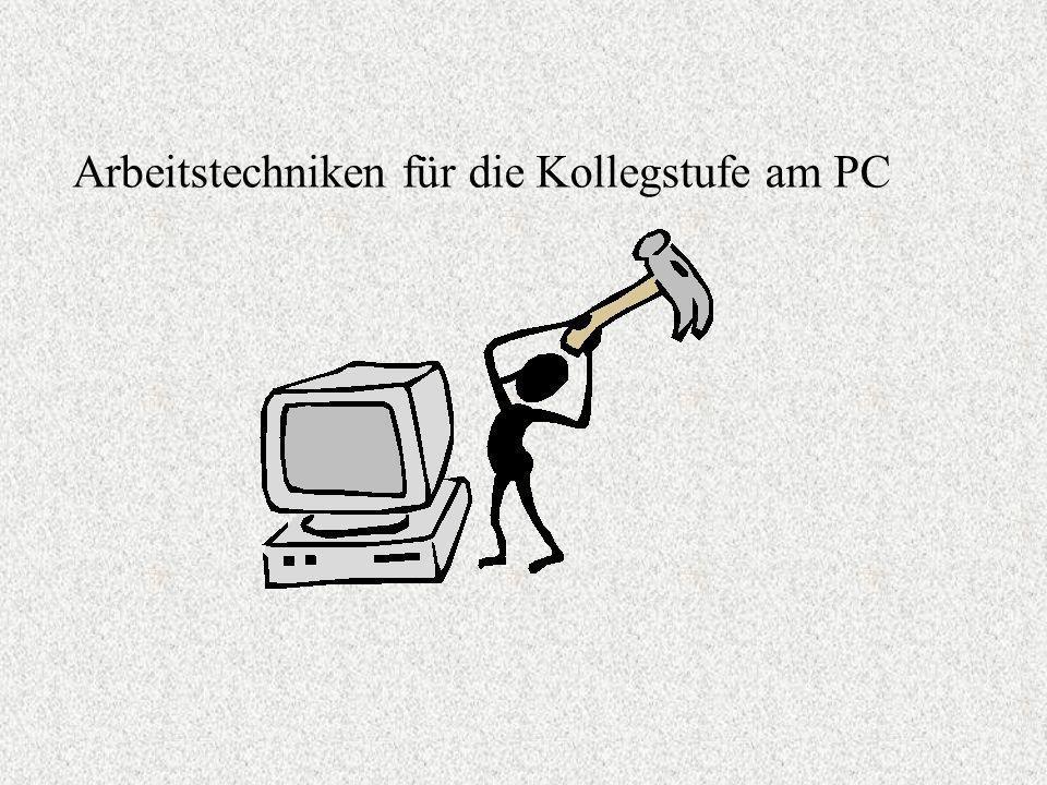 Einführung in das Arbeiten mit dem PC in der Oberstufe Textverarbeitung - Präsentation - Internet-Suche Der PC als Hilfsmittel für die Schule Arbeitst
