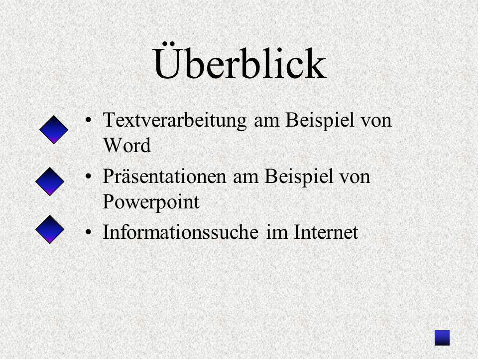 Überblick Textverarbeitung am Beispiel von Word Präsentationen am Beispiel von Powerpoint Informationssuche im Internet