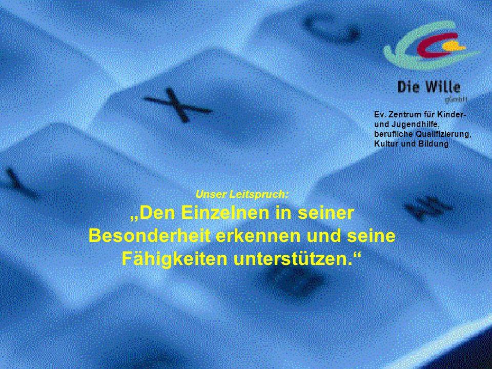 Ev. Zentrum für Kinder- und Jugendhilfe, berufliche Qualifizierung, Kultur und Bildung Unser Leitspruch: Den Einzelnen in seiner Besonderheit erkennen