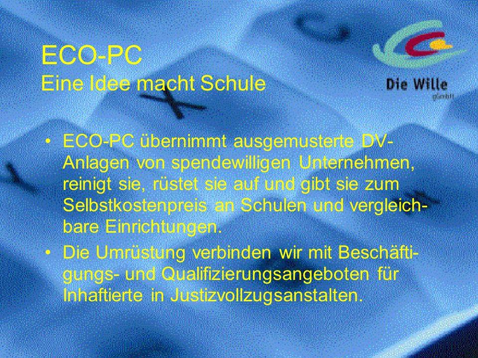 ECO-PC Eine Idee macht Schule ECO-PC übernimmt ausgemusterte DV- Anlagen von spendewilligen Unternehmen, reinigt sie, rüstet sie auf und gibt sie zum