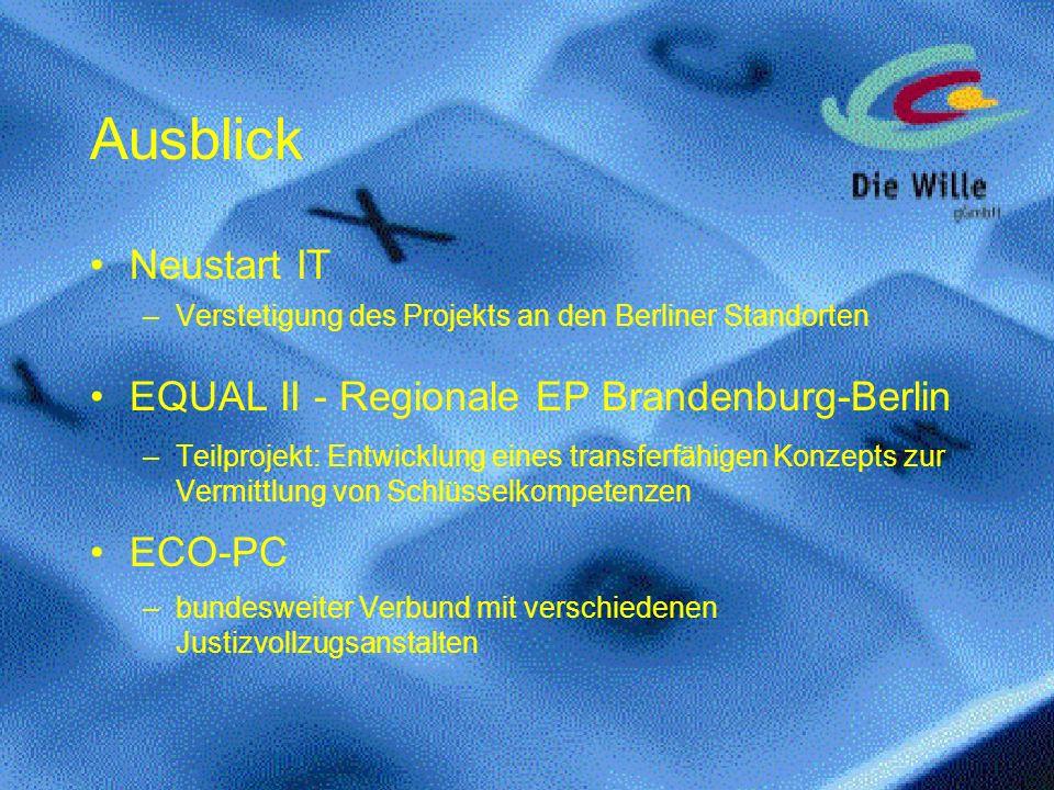 Ausblick Neustart IT –Verstetigung des Projekts an den Berliner Standorten EQUAL II - Regionale EP Brandenburg-Berlin –Teilprojekt: Entwicklung eines