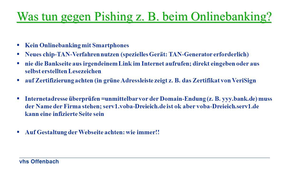 vhs Offenbach Was tun gegen Pishing z. B. beim Onlinebanking? Kein Onlinebanking mit Smartphones Neues chip-TAN-Verfahren nutzen (spezielles Gerät: TA