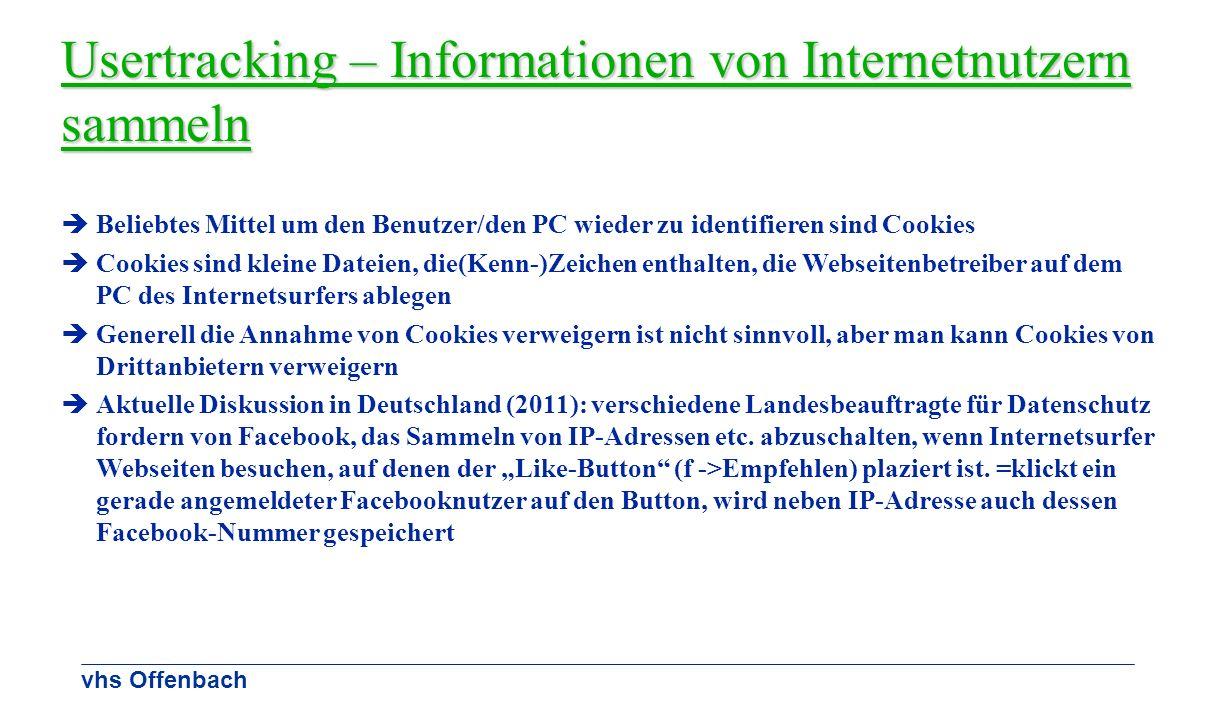 vhs Offenbach Usertracking – Informationen von Internetnutzern sammeln Beliebtes Mittel um den Benutzer/den PC wieder zu identifieren sind Cookies Coo