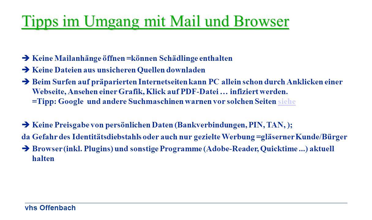 vhs Offenbach Tipps im Umgang mit Mail und Browser Keine Mailanhänge öffnen =können Schädlinge enthalten Keine Dateien aus unsicheren Quellen downlade