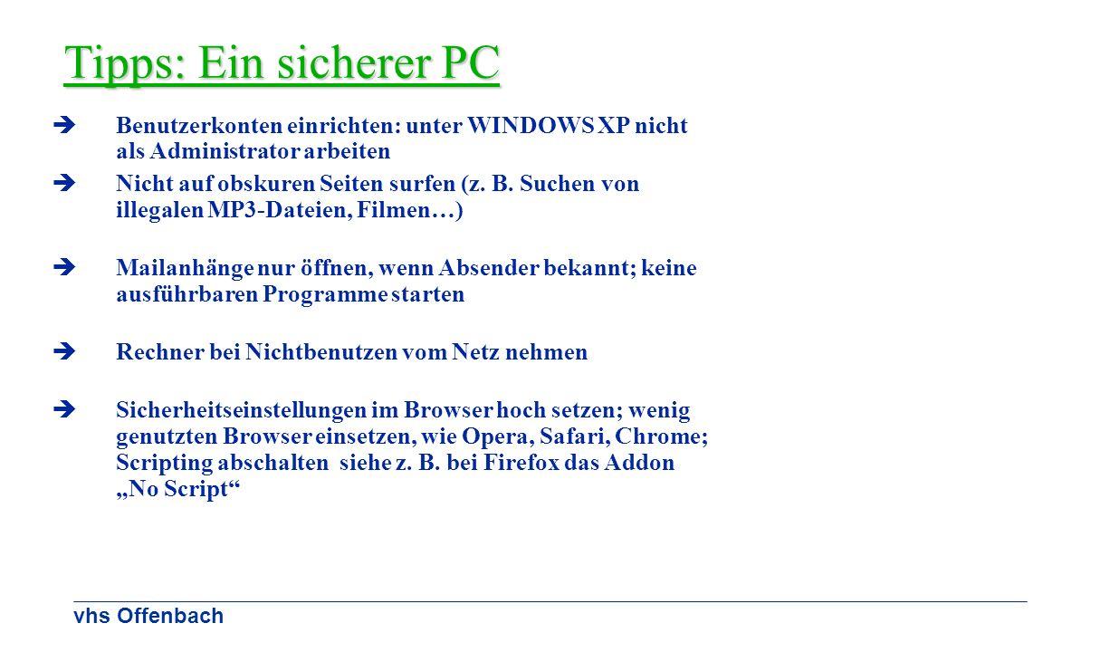 vhs Offenbach Tipps: Ein sicherer PC Benutzerkonten einrichten: unter WINDOWS XP nicht als Administrator arbeiten Nicht auf obskuren Seiten surfen (z.