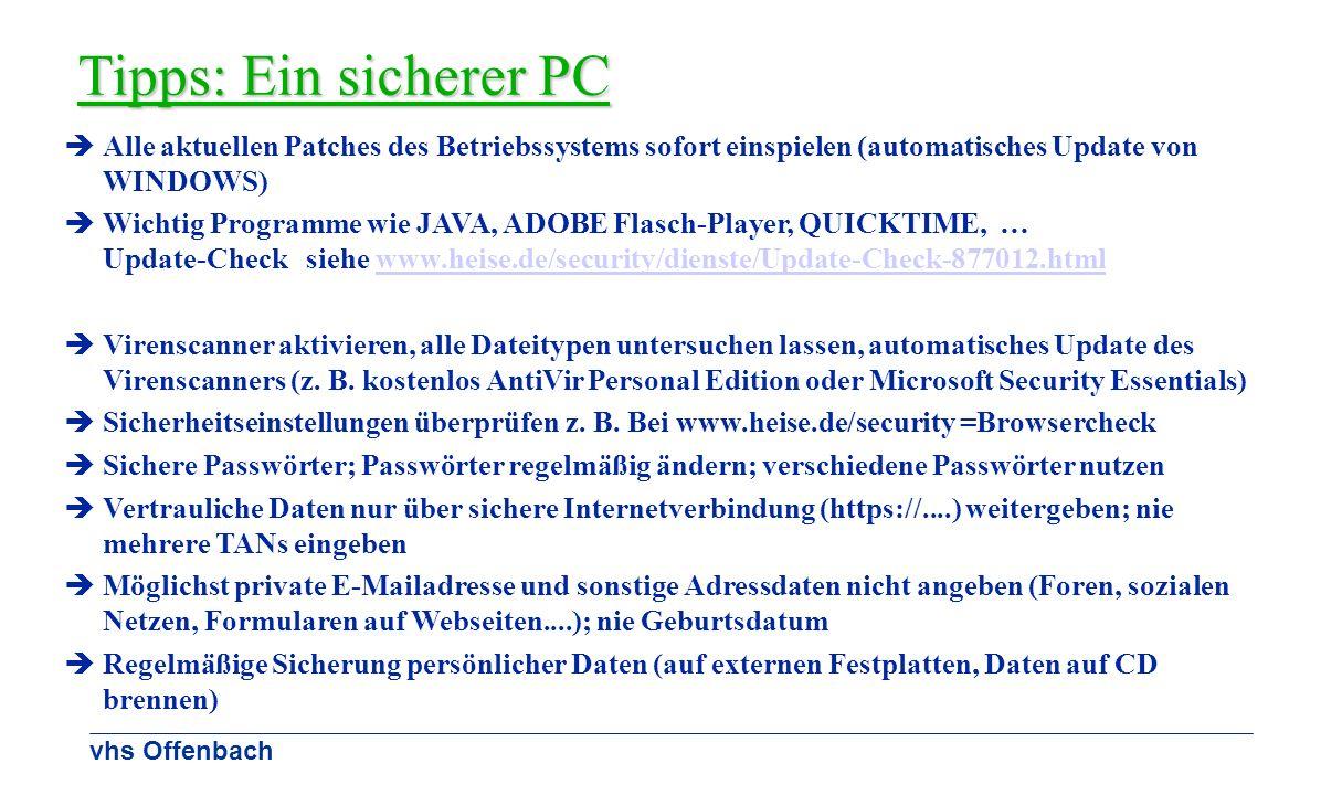 vhs Offenbach Tipps: Ein sicherer PC Alle aktuellen Patches des Betriebssystems sofort einspielen (automatisches Update von WINDOWS) Wichtig Programme